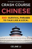 Free Kindle Book -  [Travel][Free] Crash Course Chinese: 500+ Survival Phrases to Talk Like a Local: Basic Chinese Learning Made Simple Check more at http://www.free-kindle-books-4u.com/travelfree-crash-course-chinese-500-survival-phrases-to-talk-like-a-local-basic-chinese-learning-made-simple/