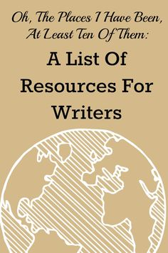 Oh, The Places I Have Been, At Least Ten Of Them - A List Of Resources For Writers - Beyond Your Blog Guest Post By Phyllis H. Moore