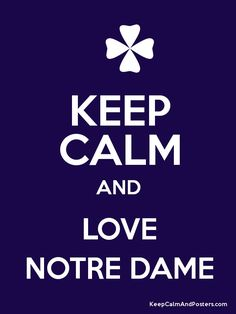 KEEP CALM AND LOVE NOTRE DAME - Keep Calm and Posters Generator, Maker For Free…