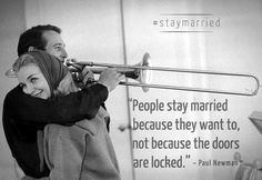 Why People Stay Married by Paul Newman - I want a picture like this Andrew! Words Quotes, Wise Words, Me Quotes, Sayings, Quotable Quotes, I Love My Hubby, Paul Newman, Relationship Issues, Why People