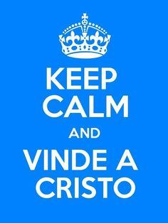 Keep Calm and Vinde a Cristo