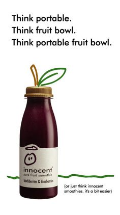 """2003 Innocent Press Ad: """"Think portable. Think fruit bowl. Think portable fruit bowl. (or just think innocent smoothies, it's a bit easier)"""" Genius! Innocent Juice, Innocent Drinks, Fruit Juice, Fruit Smoothies, Copy Ads, Food Branding, Bottle Packaging, Print Advertising, Marketing"""