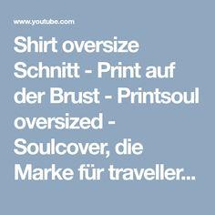 Shirt oversize Schnitt - Print auf der Brust - Printsoul oversized - Soulcover, die Marke für traveller - YouTube