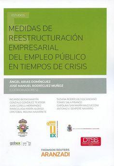 Medidas de reestructuración empresarial del empleo público en tiempos de crisis / Ángel Arias Domínguez, José Manuel Rodríguez Muñoz (coordinadores) ; autores, Ricardo Bodas Martín
