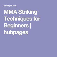MMA Striking Techniques for Beginners | hubpages
