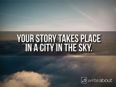 Your story takes place in a city in the sky