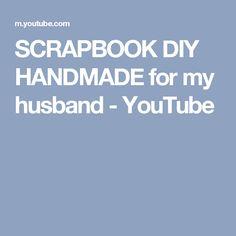 SCRAPBOOK DIY HANDMADE for my husband - YouTube