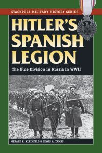 HITLER'S SPANISH LEGION by GERARD R. KLEINFELD and LEWIS A. TAMBS. The classic story of the 47,000 Spaniards who fought for the Third Reich on the Eastern Front in World War II