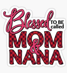 Nana stickers featuring millions of original designs created by independent artists. Papa Quotes, Grandma Quotes, Sign Quotes, Family Quotes, Me Quotes, Diy Gifts For Mothers, Mother Gifts, Mother Daughter Quotes, Laughing Quotes