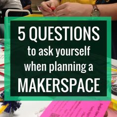 5 Questions to Ask Yourself when planning a makerspace