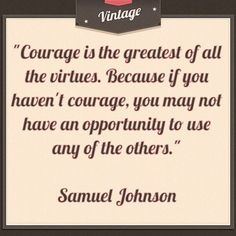 """Courage is the greatest of all the virtues. Because if you haven't courage, you may not have an opportunity to use any of the others.""    Samuel Johnson    #quotes #qotd #qod #courage #motivation #inspiration"