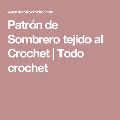 Patrón de Sombrero tejido al Crochet | Todo crochet