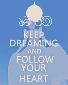 Keep Dreaming and Follow your Heart