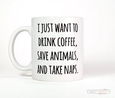 I Just Want To Drink Coffee Save Animals Take by MostToastyGoods