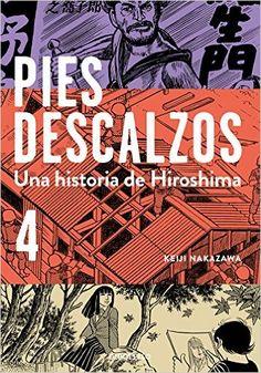 Keiji Nakazawa Una historia de Hiroshima En la cuarta y última entrega de Pies descalzos, que abarca de 1950 a 1953, con la Guerra de Corea como trasfondo, la lucha de Gen es más intensa que nunca.…