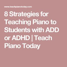 8 Strategies for Teaching Piano to Students with ADD or ADHD | Teach Piano Today