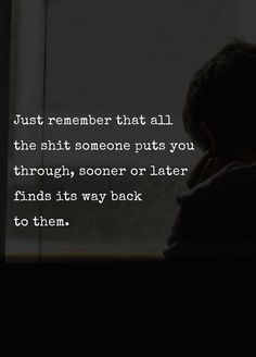 I hope so. Than they will feel what I felt. How can you even look in the mirror. You will answer for what you've done
