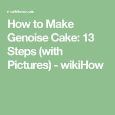 How to Make Genoise Cake: 13 Steps (with Pictures) - wikiHow