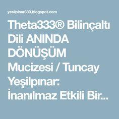 Theta333® Bilinçaltı Dili ANINDA DÖNÜŞÜM Mucizesi / Tuncay Yeşilpınar: İnanılmaz Etkili Bir İYİLEŞME Metodu