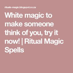 White magic to make someone think of you, try it now!         |          Ritual Magic Spells