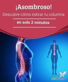 ¡Asombroso! Descubre cómo estirar tu columna en solo 2 minutos Necesitas dos minutos, solo 120 segundos para estirar tu columna y aliviar el dolor de espalda. Así de fácil. Te explicamos cómo conseguirlo.