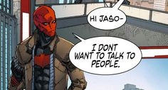 Jason Todd is also how I am 98% of the time. Red Hood.