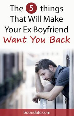 The 5 Things That Will Make Your Ex Boyfriend Want You Back Will He Come Back, Want You Back, Make Him Chase You, Make Him Miss You, Say You, Relationship Mistakes, Relationship Coach, Relationship Questions, Personal Relationship