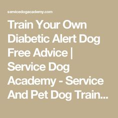 Train Your Own Diabetic Alert Dog Free Advice | Service Dog Academy - Service And Pet Dog Training - St. Louis Missouri, Waterloo Illinois 62298 - (206) 355-9033