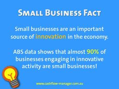 Small businesses are an important source of innovation in the economy. www.cashflow-manager.com.au
