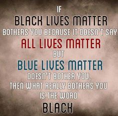 But what if blue lives bothers you to because where all the same so it shouldn't just be one title why not all http://beautifulclearskin.net/