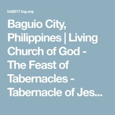 The Living Church of God will celebrate the 2017 Feast of Tabernacles around the world. Plan now to celebrate the Feast of Tabernacles with us! Feast Of Tabernacles, Baguio City, Jesus Christ, Philippines, God, Dios, Allah, The Lord