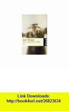Die ungef�hre Welt. (9783492228152) Jean Rouaud , ISBN-10: 3492228151  , ISBN-13: 978-3492228152 ,  , tutorials , pdf , ebook , torrent , downloads , rapidshare , filesonic , hotfile , megaupload , fileserve