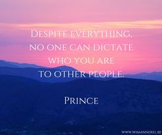 Despite everything, no one can dictate who you are to other people. #Prince #quote