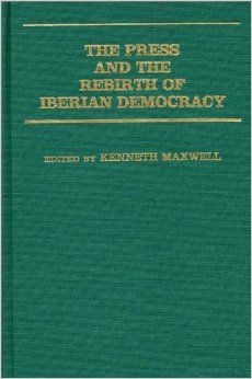 The Press and the rebirth of Iberian democracy / edited by Kenneth Maxwell