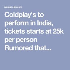 Coldplay's to perform in India, tickets starts at per person Rumored that. Coldplay