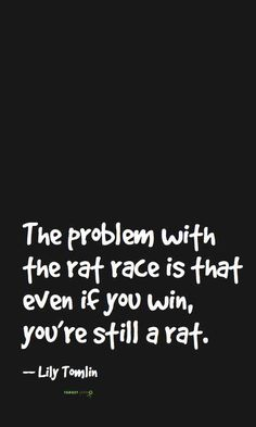 the rat race Lily Tomlin #quotes