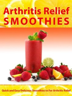 Arthritis Relief Smoothies --- Quick and Easy Delicious Smoothies for Arthritis Relief (Arthritis Relief Series) by Julie Virtue, http://www.amazon.com/gp/product/B00951DMYQ/ref=cm_sw_r_pi_alp_gfLuqb1PR2WM6