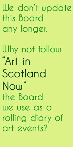 """Our board """"Art in Scotland Now"""" is a diary of current art events, regularly updated with pins of upcoming art exhibitions in Scotland. When the exhibition is over, we repin to our Board Scottish Contemporary Art."""