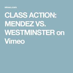 CLASS ACTION: MENDEZ VS. WESTMINSTER on Vimeo