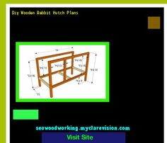 Diy Wooden Rabbit Hutch Plans 193702 - Woodworking Plans and Projects!