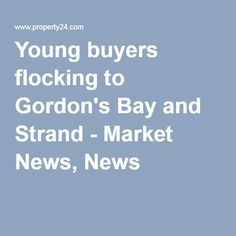 Young buyers flocking to Gordon's Bay and Strand - Market News, News
