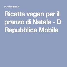 Ricette vegan per il pranzo di Natale - D Repubblica Mobile