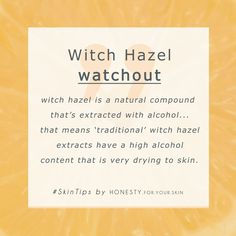 Witch hazel is a natural ingredient that has made it's way into the VIP arena of 'front of pack' skincare superstars. Those are the ones whose pretty faces stare back at you from the skincare aisles *winks*. So what is it great for & when should you avoid witch hazel? (it has a pesky side kick!)