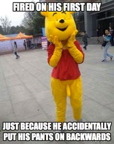 Real Funny | Fired on the first day of the job for accidentally putting the pants on backwards while dressing up as Winnie the Pooh.