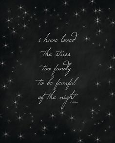 Moon Quotes Discover I Have Loved the Stars - Galileo Art Print Moon And Star Quotes, Moon Quotes, Night Quotes, Words Quotes, Life Quotes, Sayings, Quotes About Stars, Galileo Quotes, Quotes About Night