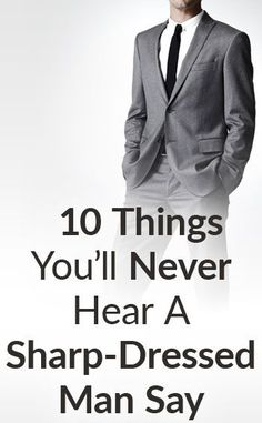 10 Things Sharp-Dressed Men Never Say | Ten Benefits Of Being A Sharp Dressed Man