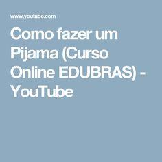 Como fazer um Pijama (Curso Online EDUBRAS) - YouTube
