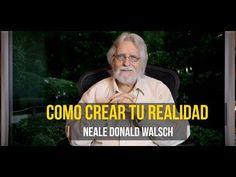 Como crear tu realidad   Neale Donald Walsch - Conversaciones con Dios - YouTube