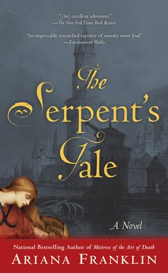 """THE SERPENT'S TALE by Ariana Franklin -- The follow-up to Mistress of the Art of Death- in the national bestselling series hailed as """"the medieval answer to Kay Scarpetta and the CSI detectives."""""""