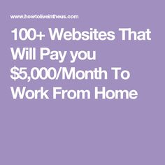 100+ Websites That Will Pay you $5,000/Month To Work From Home